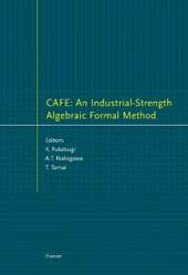 CAFE: An Industrial-Strength Algebraic Formal Method
