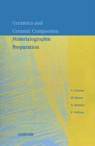Ebook in inglese Ceramics and Ceramic Composites: Materialographic Preparation Elssner, G. , Hoven, H. , Kiessler, G. , Wellner, P.