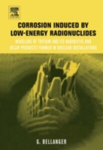 Foto Cover di Corrosion induced by low-energy radionuclides, Ebook inglese di Gilbert Bellanger, edito da Elsevier Science