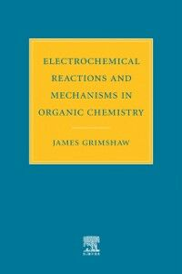 Ebook in inglese Electrochemical Reactions and Mechanisms in Organic Chemistry Grimshaw, J.