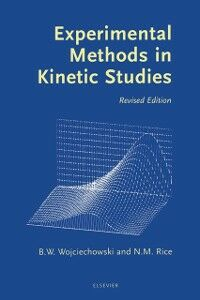 Ebook in inglese Experimental Methods in Kinetic Studies Rice, Norman , Wojciechowski, Bohdan