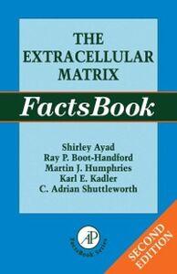 Ebook in inglese Extracellular Matrix Factsbook Ayad, Shirley , Boot-Handford, Ray , Humphries, Martin , Kadler, Karl