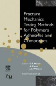 Ebook in inglese Fracture Mechanics Testing Methods for Polymers, Adhesives and Composites Moore, D.R. , Pavan, A , Williams, J.G.