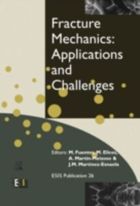 Ebook in inglese Fracture Mechanics: Applications and Challenges Elices, M. , Fuentes, M. , Martinez-Esnaola, J.-M. , Martin-Meizoso, A.
