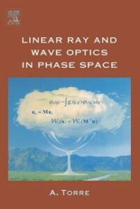 Foto Cover di Linear Ray and Wave Optics in Phase Space, Ebook inglese di Amalia Torre, edito da Elsevier Science