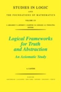 Foto Cover di Logical Frameworks for Truth and Abstraction, Ebook inglese di A. Cantini, edito da Elsevier Science