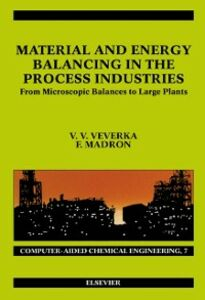 Foto Cover di Material and Energy Balancing in the Process Industries, Ebook inglese di F. Madron,V.V. Veverka, edito da Elsevier Science