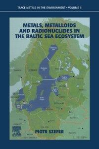 Foto Cover di Metals, Metalloids and Radionuclides in the Baltic Sea Ecosystem, Ebook inglese di P. Szefer, edito da Elsevier Science