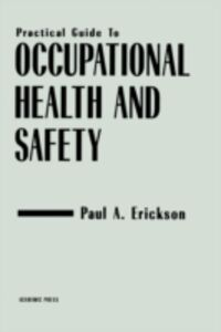 Foto Cover di Practical Guide to Occupational Health and Safety, Ebook inglese di Paul A. Erickson, edito da Elsevier Science