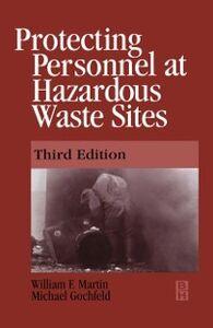 Foto Cover di Protecting Personnel at Hazardous Waste Sites 3E, Ebook inglese di Michael Gochfeld,William Martin, edito da Elsevier Science