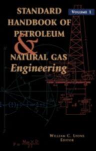 Ebook in inglese Standard Handbook of Petroleum and Natural Gas Engineering: Volume 1 -, -