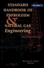 Standard Handbook of Petroleum and Natural Gas Engineering: Volume 1