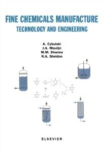 Ebook in inglese Fine Chemicals Manufacture Cybulski, A. , Moulijn, J.A. , Sharma, M.M. , Sheldon, R.A.