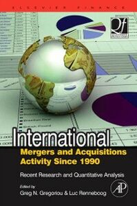 Foto Cover di International Mergers and Acquisitions Activity Since 1990, Ebook inglese di Greg N. Gregoriou,Luc Renneboog, edito da Elsevier Science