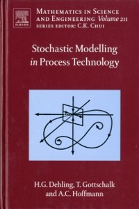 Ebook in inglese Stochastic Modelling in Process Technology Dehling, Herold G. , Gottschalk, Timo , Hoffmann, Alex C.