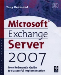Ebook in inglese Microsoft Exchange Server 2007: Tony Redmond's Guide to Successful Implementation Redmond, Tony