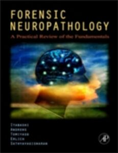 Ebook in inglese Forensic Neuropathology Hideo H. Itabashi, MD , John M. Andrews, MD , Lakshmanan Sathyavagiswaran, MD, FRCP, (C) , Stephanie S. Erlich, MD