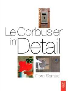 Ebook in inglese Le Corbusier in Detail Samuel, Flora