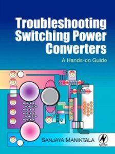 Foto Cover di Troubleshooting Switching Power Converters, Ebook inglese di Sanjaya Maniktala, edito da Elsevier Science