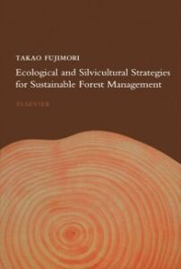 Foto Cover di Ecological and Silvicultural Strategies for Sustainable Forest Management, Ebook inglese di T. Fujimori, edito da Elsevier Science