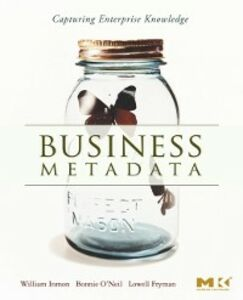 Ebook in inglese Business Metadata: Capturing Enterprise Knowledge Fryman, Lowell , Inmon, W.H. , O'Neil, Bonnie