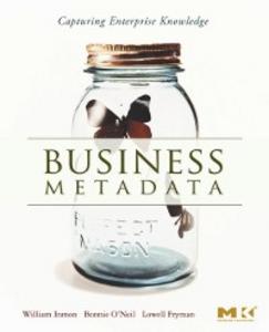 Ebook in inglese Business Metadata: Capturing Enterprise Knowledge Fryman, Lowell , Inmon, W.H. , O'Neil, Bonnie