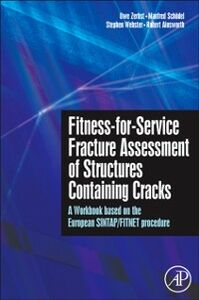 Ebook in inglese Fitness-for-Service Fracture Assessment of Structures Containing Cracks Ainsworth, Robert , Schodel, Manfred , Webster, Stephen , Zerbst, Uwe