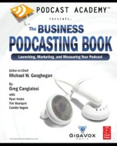 Ebook in inglese Podcast Academy: The Business Podcasting Book Bourquin, Tim , Cangialosi, Greg , Geoghegan, Michael , Irelan, Ryan