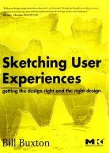 Ebook in inglese Sketching User Experiences: Getting the Design Right and the Right Design Buxton, Bill