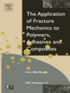 Foto Cover di Application of Fracture Mechanics to Polymers, Adhesives and Composites, Ebook inglese di D R Moore, edito da Elsevier Science
