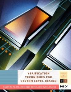 Ebook in inglese Verification Techniques for System-Level Design Fujita, Masahiro , Ghosh, Indradeep , Prasad, Mukul