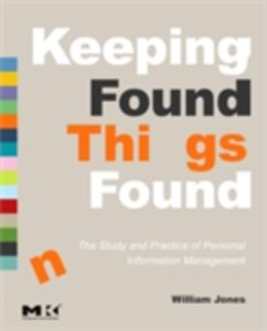 Foto Cover di Keeping Found Things Found: The Study and Practice of Personal Information Management, Ebook inglese di William Jones, edito da Elsevier Science