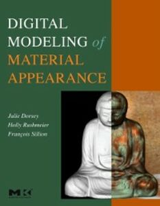Ebook in inglese Digital Modeling of Material Appearance Dorsey, Julie , Rushmeier, Holly , Sillion, Francois