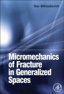 Ebook in inglese Micromechanics of Fracture in Generalized Spaces Miklashevich, Ihar Alaksandravich