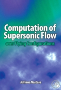 Ebook in inglese Computation of Supersonic Flow over Flying Configurations Nastase, Adriana