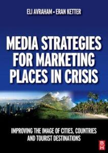 Ebook in inglese Media Strategies for Marketing Places in Crisis Avraham, Eli , Ketter, Eran