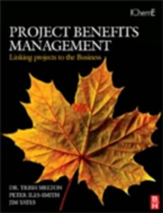 Ebook in inglese Project Benefits Management: Linking projects to the Business Iles-Smith, Peter , Melton, Trish , Yates, Jim