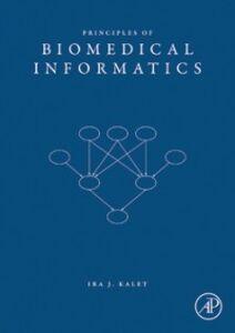 Ebook in inglese Principles of Biomedical Informatics Ira J. Kalet, PhD