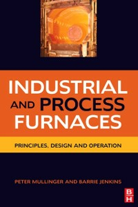 Ebook in inglese Industrial and Process Furnaces Jenkins, Barrie , Mullinger, Peter