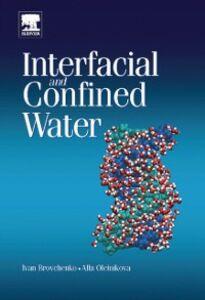 Foto Cover di Interfacial and Confined Water, Ebook inglese di Ivan Brovchenko,Alla Oleinikova, edito da Elsevier Science