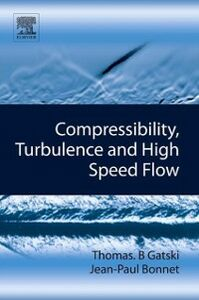 Foto Cover di Compressibility, Turbulence and High Speed Flow, Ebook inglese di Jean-Paul Bonnet,Thomas B. Gatski, edito da Elsevier Science