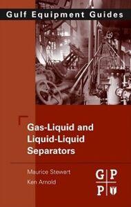 Ebook in inglese Gas-Liquid And Liquid-Liquid Separators Arnold, Ken , Stewart, Maurice