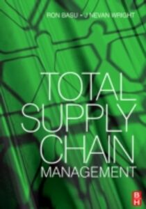 Ebook in inglese Total Supply Chain Management Basu, Ron , Wright, J. Nevan