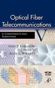 Ebook in inglese Optical Fiber Telecommunications VA Kaminow, Ivan , Li, Tingye , Willner, Alan E.