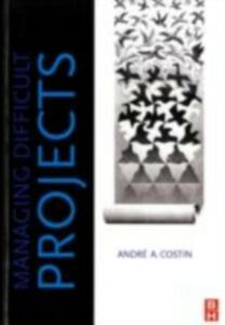 Foto Cover di Managing Difficult Projects, Ebook inglese di Andre A Costin, edito da Elsevier Science