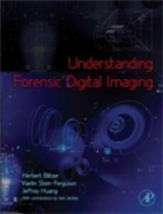 Foto Cover di Understanding Forensic Digital Imaging, Ebook inglese di AA.VV edito da Elsevier Science