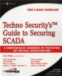 Ebook in inglese Techno Security's Guide to Securing SCADA Drake, Phil , Henry, Paul A. , Johnson, Lester J. , Lowther, Sean