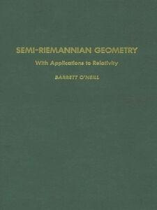 Ebook in inglese Semi-Riemannian Geometry With Applications to Relativity, 103 O'Neill, Barrett