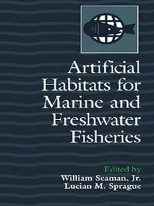 Foto Cover di Artificial Habitats for Marine and Freshwater Fisheries, Ebook inglese di William Seaman, Jr., edito da Elsevier Science