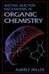 Foto Cover di Writing Reaction Mechanisms in Organic Chemistry, Ebook inglese di Audrey Miller,Philippa H. Solomon, edito da Elsevier Science